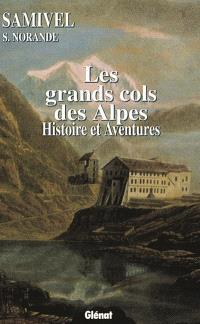 Les grands cols des Alpes : histoire et aventures
