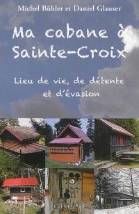 Ma cabane à Sainte-Croix : lieu de vie, de détente et d'évasion