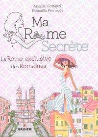Ma Rome secrète : la Rome exclusive des Romaines