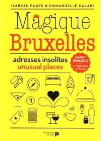 Magique Bruxelles : adresses insolites = Magic Brussels : unusual places
