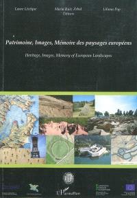 Patrimoine, images, mémoire des paysages européens = Heritage, images, memory of European landscapes