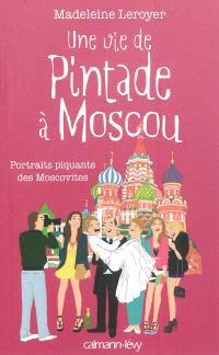 Une vie de pintade à Moscou : portraits piquants des Moscovites