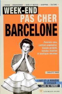 Week-end pas cher Barcelone : pensions cosy, cantines populaires, musées gratuits, balades insolites et boutiques décalées : l'art et la manière de voyager sans se ruiner