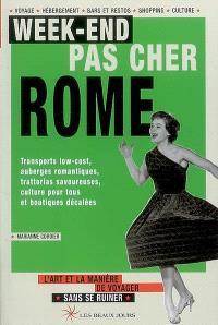 Week-end pas cher Rome : transports low-cost, auberges romantiques, trattorias savoureuses, culture pour tous et boutiques décalées : l'art et la manière de voyager sans se ruiner