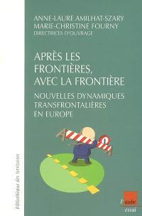 Après les frontières, avec la frontière : nouvelles dynamiques transfrontalières en Europe