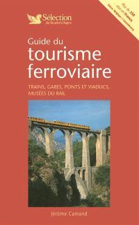 Guide du tourisme ferroviaire : trains, gares, ponts et viaducs, musées du rail