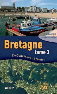Bretagne. Volume 3, De Concarneau à Nantes