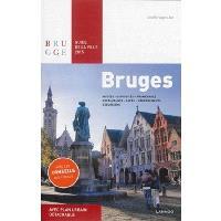 Bruges : guide de la ville 2015 : musées, curiosités, promenades, restaurants, cafés, hébergements, excursions