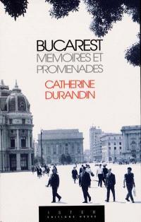 Bucarest : mémoires et promenades
