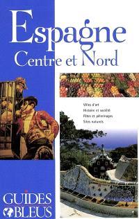 Espagne, Centre et Nord : villes d'art, histoire et société, fêtes et pélerinages, sites naturels
