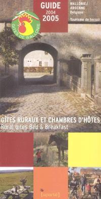 Gîtes ruraux et chambres d'hôtes, Wallonie-Ardenne (Belgique) : guide 2004-2005 = Rural gites Bed and Breakfast : Wallonie-Ardenne (Belgique) : guide 2004-2005