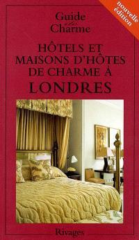 Guide des hôtels et maisons d'hôtes de charme à Londres 2004