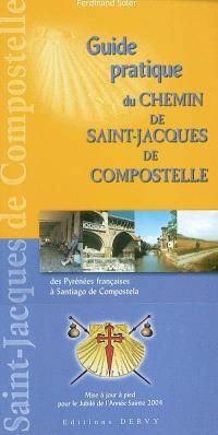 Guide pratique du chemin de Saint-Jacques de Compostelle, des Pyrénées françaises à Santiago de Compostela : à l'usage des pèlerins (à pied, à cheval, à vélo tout-terrain)