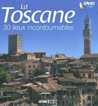 La Toscane : 30 lieux incontournables