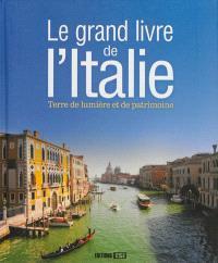 Le grand livre de l'Italie : terre de lumière et de patrimoine