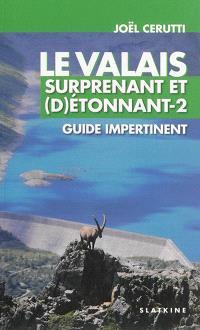 Le Valais surprenant et (d)étonnant : guide impertinent. Volume 2
