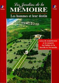 Les jardins de la mémoire : les hommes et leur destin : lieux de recueillement et de mémoire des soldats de la bataille de Normandie