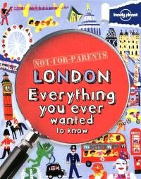 Not for parents London : everything you ever wanted to know