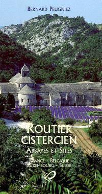 Routier cistercien : abbayes et sites, France, Belgique, Luxembourg, Suisse