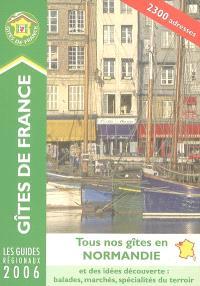 Tous nos gîtes en Normandie : 2300 adresses, édition 2006