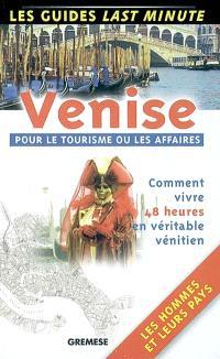 Venise, pour le tourisme ou les affaires : comment vivre 48 heures en véritable vénitien, les hommes et leur pays