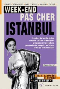 Week-end pas cher Istanbul : transports low cost, hôtels de charme, kebabci authentiques, culture pour tous et balades insolites : l'art et la manière de voyager... sans se ruiner
