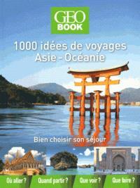 1.000 idées de voyages Asie-Océanie : bien choisir son séjour