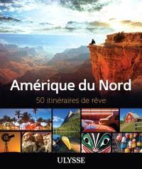Amérique du Nord  : 50 itinéraires de rêve