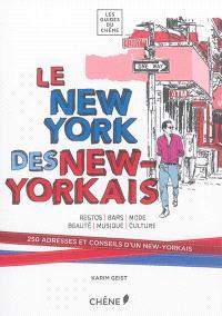 Le New York des New-Yorkais : restos, bars, mode, beauté, musique, culture : 250 adresses et conseils d'un New-Yorkais
