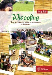 Wwoofing, le guide : pour des vacances solidaires, économiques et écologiques
