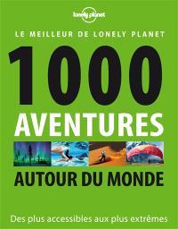 1.000 aventures autour du monde : des plus accessibles aux plus extrêmes