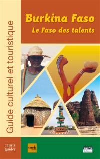 Burkina Faso, le Faso des talents : guide culturel et touristique