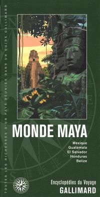 Monde maya : Mexique, Guatemala, El Salvador, Honduras, Belize