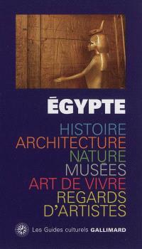 Egypte : histoire, architecture, nature, musées, art de vivre, regards d'artistes