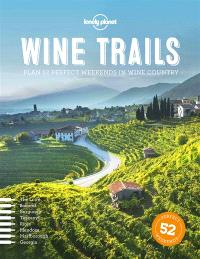 Wine trails : plan 52 perfect weekends in wine country