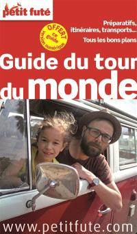 Guide du tour du monde : préparatifs, itinéraires, transports... : tous les bons plans