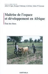 Maîtrise de l'espace et développement en Afrique : état des lieux