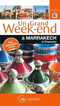 Un grand week-end : à Marrakech et Essaouira