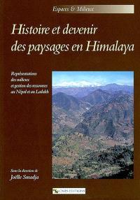 Histoire et devenir des paysages en Himalaya : représentations des milieux et gestion des ressources au Népal et au Ladakh