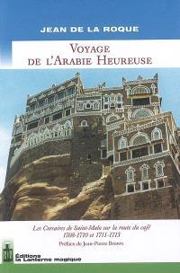 Voyage de l'Arabie heureuse : les corsaires de Saint-Malo sur la route du café, 1708-1710 et 1711-1713
