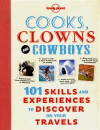 Cooks clowns and cowboys : 101 skills and experiences to discover on your travels