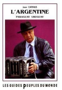 L'Argentine = del tropico al confin del mundo : Le Paraguay et l'Uruguay