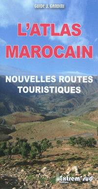 L'Atlas marocain : nouvelles routes touristiques : à travers l'histoire