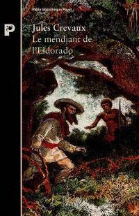 Le mendiant de l'Eldorado : de Cayenne aux Andes, 1876-1879