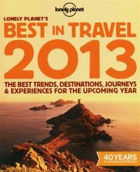 Lonely Planet's best in travel 2013 : the best trends, destinations, journeys & experiences for the upcoming year