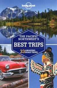 The Pacific Northwest's best trips : 33 amazing road trips