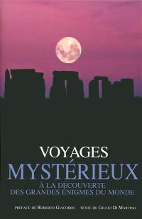 Voyages mystérieux : à la découverte des grandes énigmes du monde