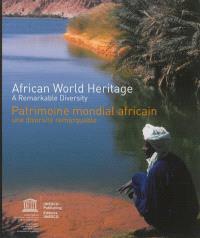 African World heritage : a remarkable diversity = Patrimoine mondial africain : une diversité remarquable