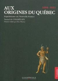 Aux origines du Québec : expéditions en Nouvelle-France, 1604-1611