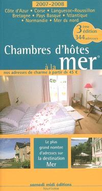 Chambres d'hôtes à la mer : 2007-2008 : Côte d'Azur, Corse, Languedoc-Roussillon, Bretagne, Pays Basque, Atlantique, Normandie, Mer du Nord